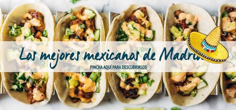 Los mejores restaurantes mejicanos de Madrid