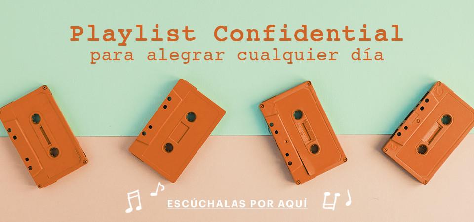Playlist Confidential para animar cualquier día